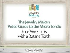 The Jewelry Makers Video Guide to the Micro Torch: Fuse Wire Links with a Butane Torch - Jewelry Making Daily