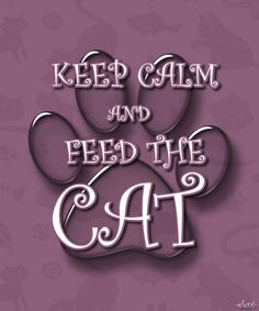 KEEP CALM AND FEED THE CAT - created by eleni