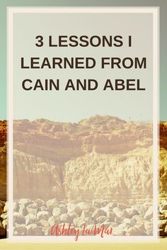 3 Lessons I Learned from Cain and Abel