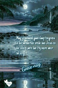 Evening Quotes, Good Night Blessings, Goeie Nag, Afrikaans Quotes, Christian Messages, Good Night Quotes, Sleep Tight, Day Wishes, Good Morning