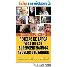 Recetas de LARGA VIDA de los supercentenarios abuelos del mundo: Vivieron más de 110 años eBook: Maya Ruibarbo: Amazon.es: Tienda Kindle