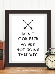 Don't look back. You're not going that way. // Free Printable from Elegance and Enchantment