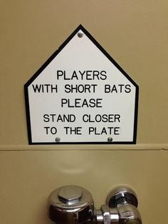 ....you might have to choke up a bit on the bat, too!......
