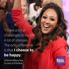 """""""I have a lot of challenges in my life. A lot of stresses. The only difference is that I choose to be happy."""" - Tamera Mowry-Housley"""