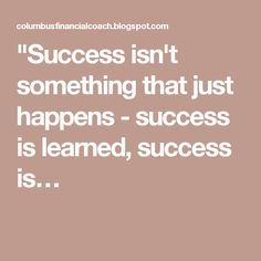 """Success isn't something that just happens - success is learned, success is…"