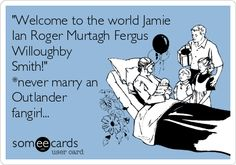 """Welcome to the world Jamie Ian Roger Murtagh Fergus Willoughby Smith!"" *never marry an Outlander fangirl..."