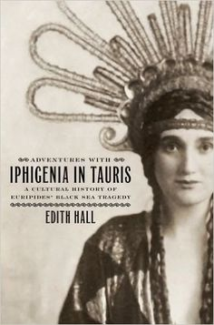 Adventures with Iphigenia in Tauris : a cultural history of Euripides' Black Sea tragedy / Edith Hall - Oxford ; New York : Oxford University Press, cop. 2013
