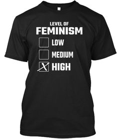 Discover Level Of Feminism T-Shirt from Love n Peace, a custom product made just for you by Teespring. - Cool Gift Idea for Feminists Shirts, Pullover,. Pride Shirts, Feminist Shirt, Gay Pride, Feminism, Pullover, Tees, Mens Tops, Black, Fashion