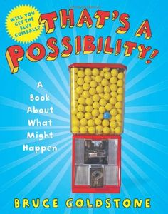 That's a Possibility!: A Book About What Might Happen by Bruce Goldstone: An introduction to the ideas of something being possible, probable, impossible, or certain. Thanks to @rsilbermann! #Books #Kids #Math
