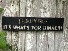 What's for dinner? Fireball.