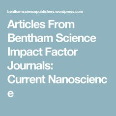 Articles From Bentham Science Impact Factor Journals: CurrentNanoscience