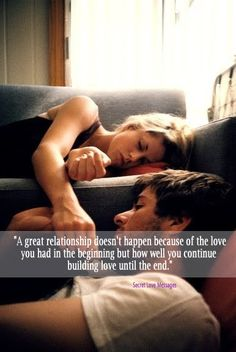 Love this quote! :) A great relationship doesn't happen because of the love you had in the beginning but how well you continue building love until the end. Great Quotes, Quotes To Live By, Me Quotes, Inspirational Quotes, Qoutes, Weird Quotes, Love Of My Life, My Love, My Champion