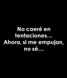 Image shared by As Claudia. Find images and videos about phrases, frases en español and temptation on We Heart It - the app to get lost in what you love. Favorite Quotes, Best Quotes, Love Quotes, Inspirational Quotes, Spanish Humor, Spanish Quotes, The Words, More Than Words, Pinterest Funny Quotes