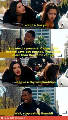 Stop eating Thyroid! I love Rush hour 3!!