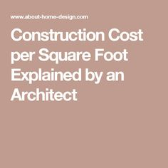 Construction Cost per Square Foot Explained by an Architect