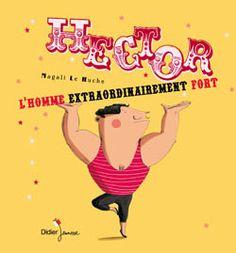 Hector l'homme extraordinairement fort, Magalie Le Huche, Didier Jeunesse