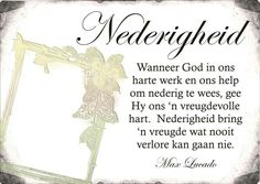 Nederigheid bring 'n vreugde wat nooit verlore kan gaan nie Strong Quotes, Faith Quotes, Wisdom Quotes, Praise The Lords, Praise And Worship, Afrikaanse Quotes, Max Lucado, Prayer Box, Lord Is My Shepherd