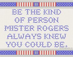 Be the kind of person Mister Rogers always knew you could be- cross stitch pattern (Captain America)