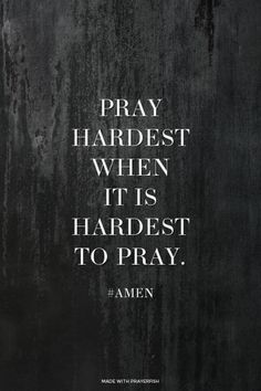 Pray hardest when it is hardest to pray. - #amen | Nancy made this with Spoken.ly