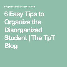 6 Easy Tips to Organize the Disorganized Student | The TpT Blog