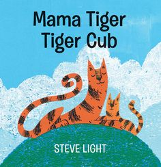 Mama Tiger Tiger Cub by Steve Light Slippery Fish, Love Tag, Ya Novels, Tiger Cub, Animal Books, Save The Children, Her World, Reading Time, Chapter Books