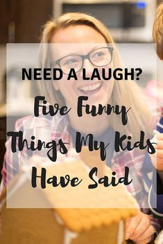 Need a quick chuckle? Here are five funny things that my kids have said.