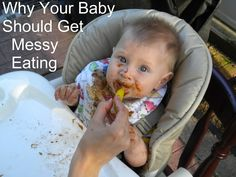 Can't stand a messy baby? It can mean some more work, but it is worth it in more ways than you may think…   Usually when you first start feeding a baby cereal, they are fairly easy to keep clean, since they aren't moving around too much.  Over the next few months they start swiping …