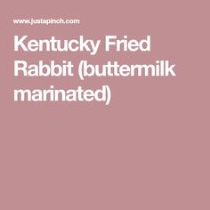 Kentucky Fried Rabbit (buttermilk marinated)