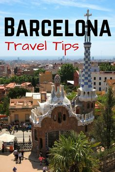 Tips for making the most of a trip to Barcelona, Spain.