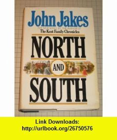 North and South the Kent Family Chronicles John Jakes ,   ,  , ASIN: B00125V9S4 , tutorials , pdf , ebook , torrent , downloads , rapidshare , filesonic , hotfile , megaupload , fileserve