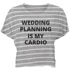 Wedding Planning Cardio | Planning a wedding is a lot of work. You're up all day and night trying to figure out the guest list, location, food, cake, and so much more! Any bride to be can relate to this funny and trendy shirt. Wear this top while you plan your wedding! Wedding planning is my cardio! No need for this bride to go to the gym and workout.