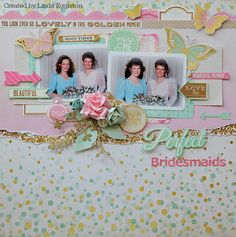 'Perfect Bridesmaids' [view 1] by Linda Eggleton for Kaisercraft using 'All that Glitters' collection ~ Scrapbook Pages 3.