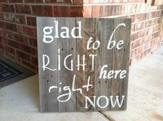 Glad to be Right Here Right Now rustic sign on by WeatheredWays, $35.00
