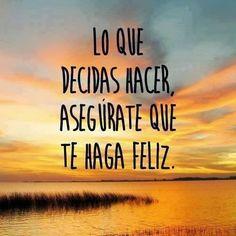 Lo que decidas hacer, asegúrate que te haga feliz... #Citas #Frases @Candidman