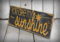 YOU ARE MY Sunshine - Hand painted and distressed wood sign - 9 1/4 x 24. $45.00, via Etsy.