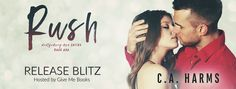 RELEASE BLITZ - Rush by C.A. Harms @charms0814 @givemebooksblog   Title: Rush  Series: Montgomery Men #1  Author: C.A. Harms  Genre: Contemporary Romance  Release Date: August 23 2016   Blurb  I was running from my husband a man I thought Id known. Running from the hell he had put me through. Hed nearly destroyed the woman I had once been and I would do whatever it took to regain my freedom. I would lie and cheat. I would steal if it meant that I never had to go back there. Id run and keep…