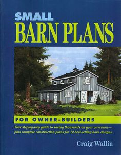 "Small Barns to Build | Small Barn Plans"" by Craig Wallin"