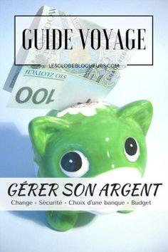 Guide pratique : gérer son argent en voyage ou en tour du monde. Conseils et astuces sur le change, le choix d'une banque, la sécurité.