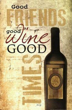 Good Friends    *  Good Wine   * Good Times