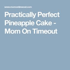 Practically Perfect Pineapple Cake - Mom On Timeout