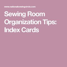 Sewing Room Organization Tips: Index Cards