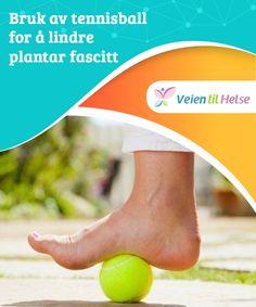 Bruk av tennisball for å lindre plantar fascitt  Fordi #tennisballer er så fleksible kan de #være en stor hjelp når du gjør øvelser og #tøyninger for å lindre og #forbedre plantar fascitt.