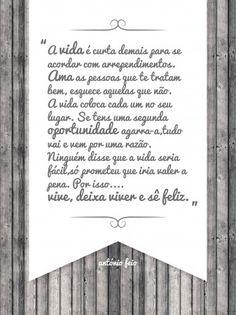 """A vida é curta demais para se acordar com arrependimentos…"""" António Feio  Disponível em: http://www.art-lovers.eu/a-vida-e-curta-demais-para-se-acordar-com-arrependimentos/"""