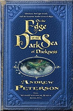 On the Edge of the Dark Sea of Darkness: Adventure. Peril. Lost Jewels. And the Fearsome Toothy Cows of Skree. (The Wingfeather Saga Book 1) by Andrew Peterson