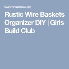 Rustic Wire Baskets Organizer DIY | Girls Build Club