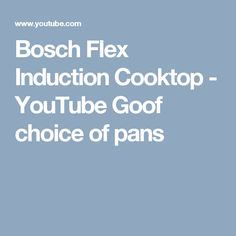 Bosch Flex Induction Cooktop - YouTube Goof choice of pans