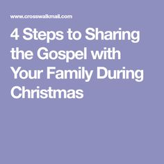 4 Steps to Sharing the Gospel with Your Family During Christmas