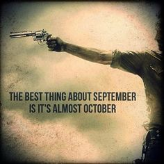 The Walking Dead... and everything else about October. But my birthday is in September.... Both are great