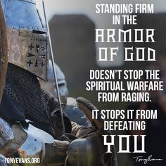 Standing firm in the armor of God doesn't stop the spiritual warfare from raging. It stops it from defeating you.