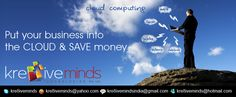 Put your Business in Cloud and Save Money....  For More Details, Visit:  www.kre8iveminds.com